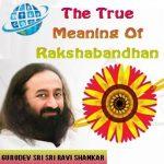 The True Meaning Of Rakshabandhan: Sri Sri Ravi Shankar